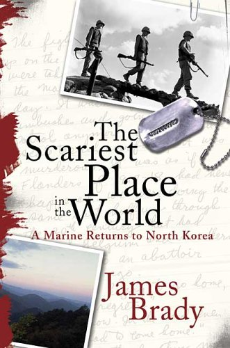 The Scariest Place in the World: A Marine Returns to North Korea 9780312332433