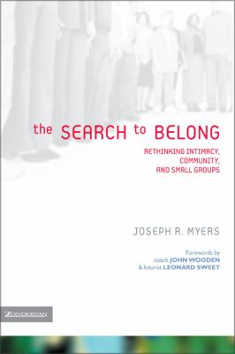 The Search to Belong: Rethinking Intimacy, Community, and Small Groups 9780310255000