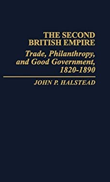 The Second British Empire: Trade, Philanthropy, and Good Government, 1820-1890 9780313235191