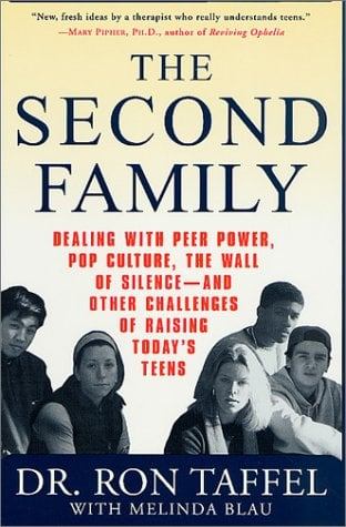 The Second Family: Dealing with Peer Power, Pop Culture, the Wall of Silence -- And Other Challenges of Raising Today's Teens 9780312284930