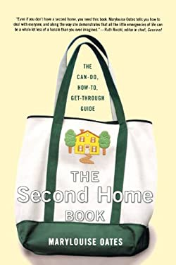 The Second Home Book: The Can-Do, How-To, Get-Through Guide - Oates, Marylouise