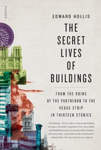 The Secret Lives of Buildings: From the Ruins of the Parthenon to the Vegas Strip in Thirteen Stories 9780312655365