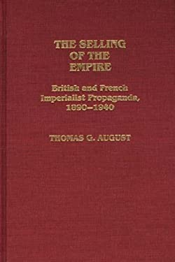 The Selling of the Empire: British and French Imperialist Propaganda, 1890-1940 9780313247224
