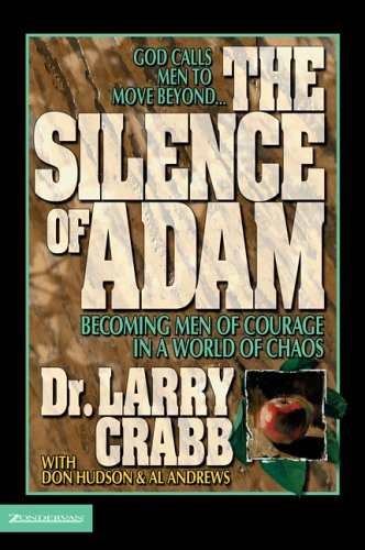 The Silence of Adam: Becoming Men of Courage in a World of Chaos - Crabb, Lawrence J. / Crabb, Larry / Andrews, Al