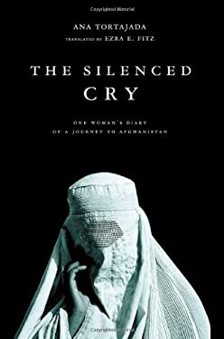 The Silenced Cry: One Woman's Diary of a Journey to Afghanistan 9780312303518