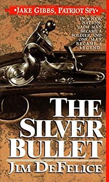 The Silver Bullet: Jake Gibbs, Patriot Spy 9780312955700