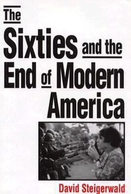 The Sixties and the End of Modern America 9780312123031