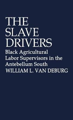 The Slave Drivers: Black Agricultural Labor Supervisors in the Antebellum South 9780313206108