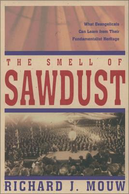 The Smell of Sawdust: What Evangelicals Can Learn from Their Fundamentalist Heritage 9780310231967