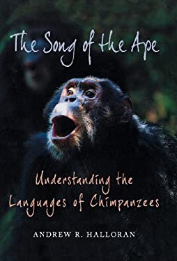 The Song of the Ape: Understanding the Languages of Chimpanzees 9780312563110