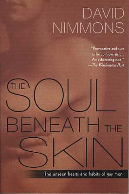 The Soul Beneath the Skin: The Unseen Hearts and Habits of Gay Men 9780312320409