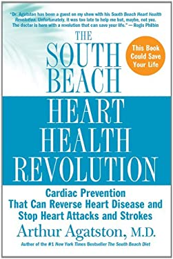 The South Beach Heart Health Revolution: Cardiac Prevention That Can Reverse Heart Disease and Stop Heart Attacks and Strokes 9780312376659