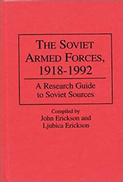 The Soviet Armed Forces, 1918-1992: A Research Guide to Soviet Sources 9780313290718