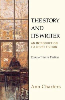 The Story and Its Writer Compact: An Introduction to Short Fiction 9780312397319
