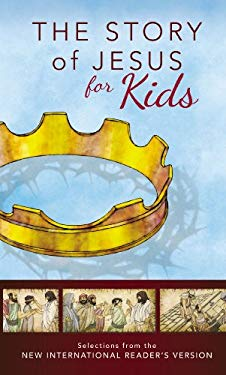 The Story of Jesus for Kids: Experience the Life of Jesus as One Seamless Story 9780310728474
