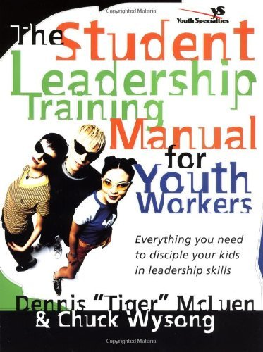 The Student Leadership Training Manual for Youth Workers: Everything You Need to Disciple Your Kids in Leadership Skills 9780310227977