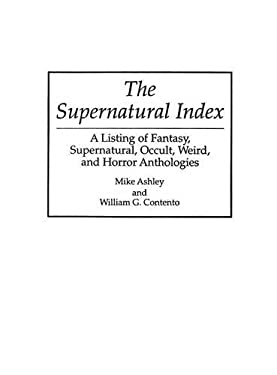 The Supernatural Index: A Listing of Fantasy, Supernatural, Occult, Weird, and Horror Anthologies 9780313240300