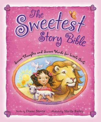 The Sweetest Story Bible: Sweet Thoughts and Sweet Words for Little Girls 9780310716730