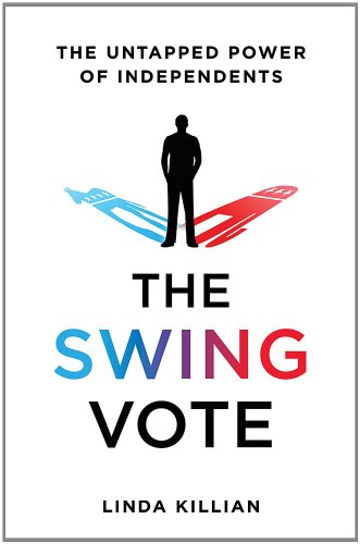 The Swing Vote: The Untapped Power of Independents 9780312581770