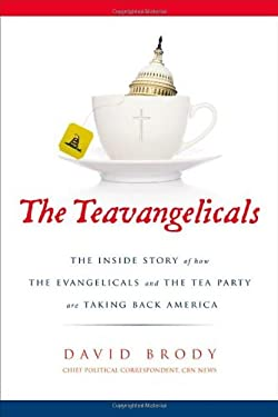 The Teavangelicals: The Inside Story of How the Evangelicals and the Tea Party Are Taking Back America 9780310335610