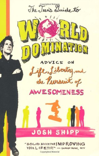 The Teen's Guide to World Domination: Advice on Life, Liberty, and the Pursuit of Awesomeness 9780312641542