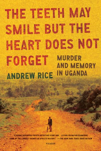 The Teeth May Smile But the Heart Does Not Forget: Murder and Memory in Uganda 9780312429737