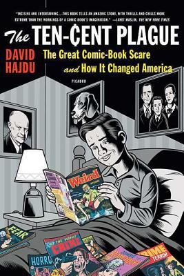 The Ten-Cent Plague: The Great Comic-Book Scare and How It Changed America 9780312428235