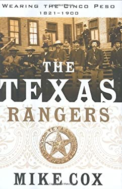 The Texas Rangers, Volume I: Wearing the Cinco Peso, 1821-1900 9780312873868