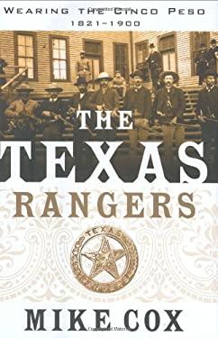 The Texas Rangers, Volume I: Wearing the Cinco Peso, 1821-1900