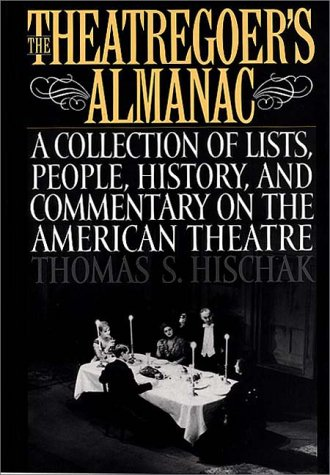 The Theatregoer's Almanac: A Collection of Lists, People, History, and Commentary on the American Theatre 9780313302466