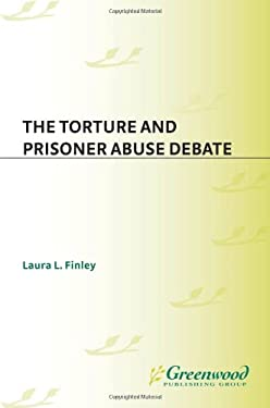 The Torture and Prisoner Abuse Debate 9780313342929