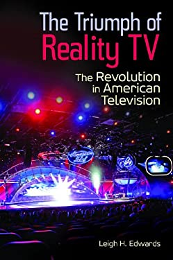 The Triumph of Reality TV: The Revolution in American Television 9780313399015