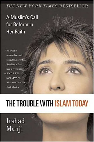 The Trouble with Islam Today: A Muslim's Call for Reform in Her Faith 9780312327002