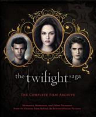 The Twilight Saga: The Complete Film Archive: Memories, Mementos, and Other Treasures from the Creative Team Behind the Beloved Motion Pictures 9780316222464
