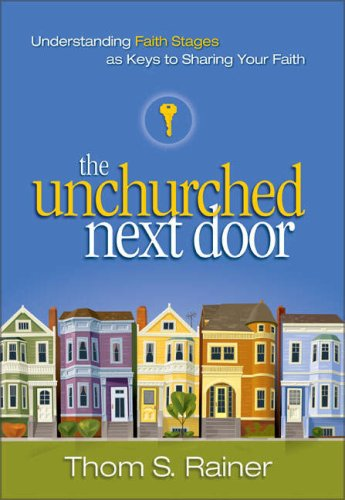 The Unchurched Next Door: Understanding Faith Stages as Keys to Sharing Your Faith 9780310248606