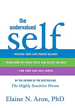 The Undervalued Self: Restore Your Love/Power Balance, Transform the Inner Voice That Holds You Back, and Find Your True Self-Worth 9780316066990