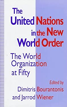 The United Nations in the New World Order: The World Organization at Fifty 9780312126179