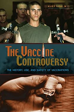 The Vaccine Controversy: The History, Use, and Safety of Vaccinations 9780313361852