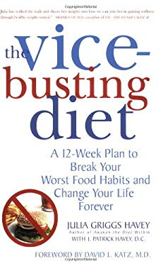 The Vice-Busting Diet: A 12-Week Plan to Break Your Worst Food Habits and Change Your Life Forever 9780312370077