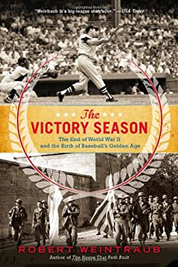 The Victory Season: World War II, the Homecoming, and the Birth of Baseball's Golden Age 9780316205917