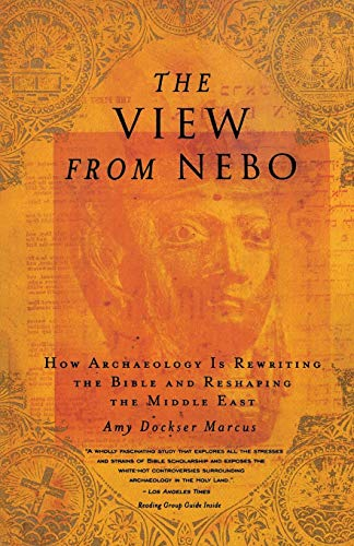 The View from Nebo: How Archaeology Is Rewriting the Bible & Reshaping the .... 9780316591621