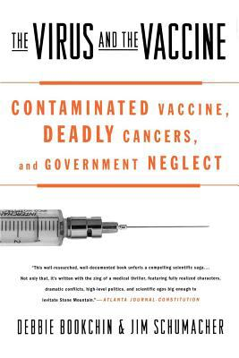 The Virus and the Vaccine: Contaminated Vaccine, Deadly Cancers, and Government Neglect 9780312342722