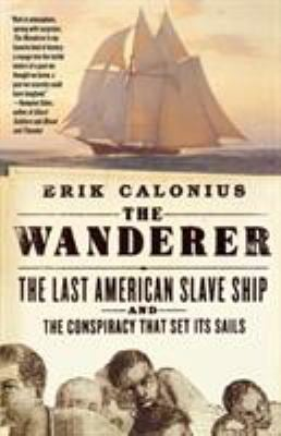The Wanderer: The Last American Slave Ship and the Conspiracy That Set Its Sails 9780312343484