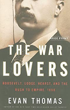The War Lovers: Roosevelt, Lodge, Hearst, and the Rush to Empire, 1898 9780316085113
