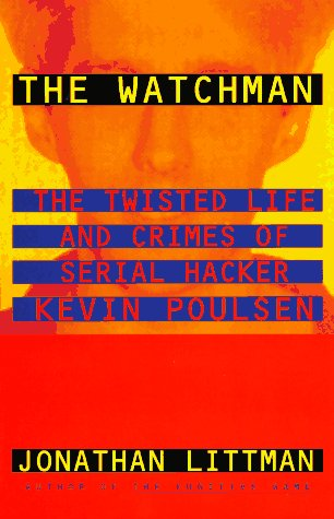 The Watchman: The Twisted Life and Crimes of Serial Hacker Kevin Poulsen 9780316528573