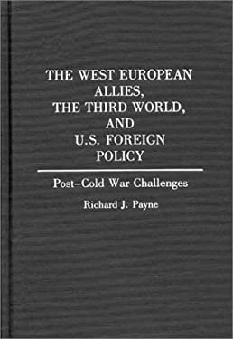 The West European Allies, the Third World, and U.S. Foreign Policy: Post-Cold War Challenges 9780313274602