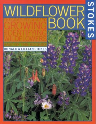 The Wildflower Book: East of the Rockies - A Complete Guide to Growing and Identifying Wildflowers 9780316817868