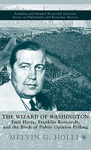 The Wizard of Washington: Emil Hurja, Franklin Roosevelt, and the Birth of Public Opinion Polling 9780312293956