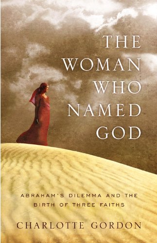 The Woman Who Named God: Abraham's Dilemma and the Birth of Three Faiths 9780316114745