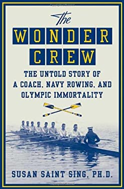 The Wonder Crew: The Untold Story of a Coach, Navy Rowing, and Olympic Immortality 9780312367039